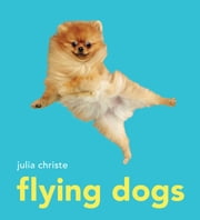 Flying Dogs ebook by Julia Christe