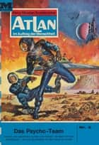 "Atlan 3: Das Psycho-Team (Heftroman) - Atlan-Zyklus ""Im Auftrag der Menschheit"" ebook by William Voltz, Perry Rhodan Redaktion"
