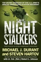 The Night Stalkers - Top Secret Missions of the U.S. Army's Special Operations Aviation Regiment ebook by Michael J. Durant, Steven Hartov, Lt. Col. Robert L. Johnson