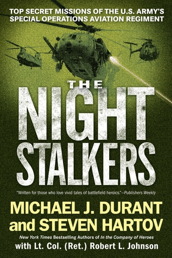 The Night Stalkers - Top Secret Missions of the U.S. Army's Special Operations Aviation Regiment ebook by Michael J. Durant,Steven Hartov,Robert L. Johnson