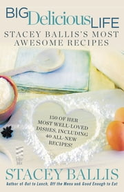Big Delicious Life - Stacey Ballis's Most Awesome Recipes ebook by Stacey Ballis