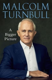 A Bigger Picture ebook by Malcolm Turnbull