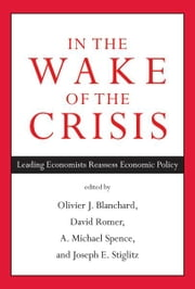 In the Wake of the Crisis - Leading Economists Reassess Economic Policy ebook by David Romer,Michael Spence,Joseph E. Stiglitz,Olivier Blanchard