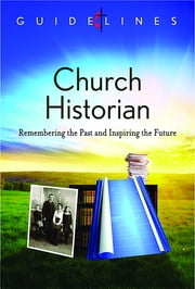 Guidelines for Leading Your Congregation 2013-2016 - Church Historian - Remembering the Past and Inspiring the Future ebook by General Commission on Archives and History