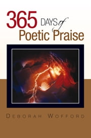 365 days of Poetic Praise ebook by Deborah Wofford