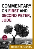 Commentary on First and Second Peter, Jude (Commentary on the New Testament Book #17) ebook by Robert H. Gundry