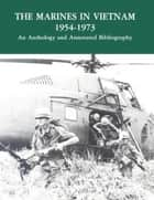 The Marines In Vietnam 1954-1973 an Anthology and Annotated Bibliography ebook by United States  Army