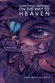 Something Happened On The Way To Heaven ebook by Nish Gunawardena