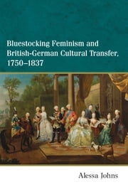 Bluestocking Feminism and British-German Cultural Transfer, 1750-1837 ebook by Alessa Johns