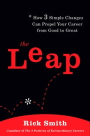 The Leap - How 3 Simple Changes Can Propel Your Career from Good to Great ebook by Rick Smith