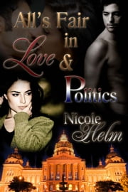 All's Fair in Love and Politics ebook by Nicole Helm