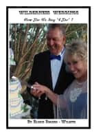 "Wilderness Weddings, How Do We Say ""I Do""? ebook by Eloris Rogers-Wilhite"