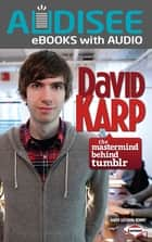 David Karp - The Mastermind behind Tumblr ebook by Intuitive, Karen Latchana Kenney