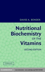 Nutritional Biochemistry of the Vitamins ebook by Bender, David A.