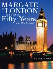 Margate to London and Back In Fifty Years and One Second ebook by Peter Amey
