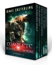 The Complete Bloodling Serial - Episodes 1-5 (A Wolf Rampant spinoff) ebook by Aimee Easterling