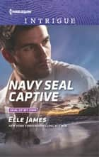 Navy SEAL Captive eBook by Elle James