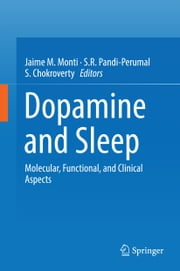 Dopamine and Sleep - Molecular, Functional, and Clinical Aspects ebook by Jaime M. Monti,S. R. Pandi-Perumal,S. Chokroverty