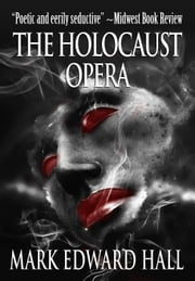 The Holocaust Opera ebook by Mark Edward Hall