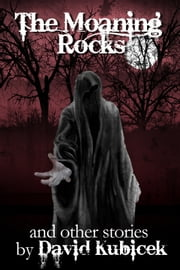 The Moaning Rocks and other stories ebook by David Kubicek
