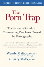 The Porn Trap - The Essential Guide to Overcoming Problems Caused by Pornography ebook by Wendy Maltz,Larry Maltz