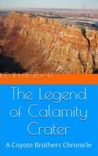 The Coyote Brothers: The Legend of Calamity Crater ebook by Kevin Ulgenalp