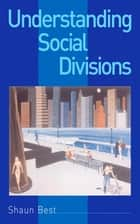 Understanding Social Divisions ebook by Shaun Best