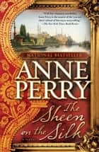 The Sheen on the Silk - A Novel ebook by Anne Perry