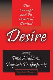 Desire - The Concept and Its Practical Context ebook by Timo Airaksinen,Wojciech W. Gasparski