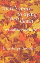 There's More to Dying than Death ebook by Lama Shenpen Hookham