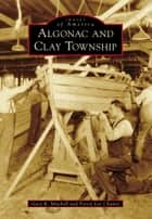 Algonac and Clay Township ebook by Gary R. Mitchell, Forest Lee Chaney