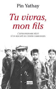 Tu vivras mon fils eBook by Pin Yathay