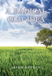 A Radical Old Idea ebook by Jason Deegan