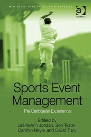 Sports Event Management - The Caribbean Experience ebook by Dr Carolyn Hayle,Dr David Truly,Dr Leslie-Ann Jordan,Professor Ben Tyson,Professor Dimitri Ioannides