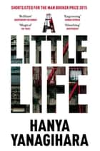 A Little Life - Shortlisted for the Man Booker Prize 2015 ebook by Hanya Yanagihara