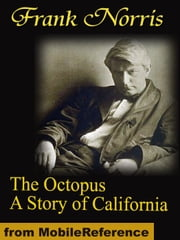 The Octopus: A Story Of California (Mobi Classics) ebook by Frank Norris