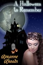 A Halloween to Remember ebook by Roxanne Rhoads