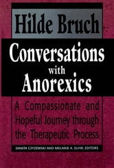 Conversations with Anorexics - Compassionate and Hopeful Journey through the Therapeutic Process ebook by Hilde Bruch