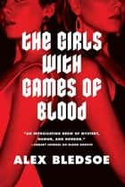 The Girls with Games of Blood ebook by Alex Bledsoe