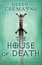 The House of Death (Sister Fidelma Mysteries Book 32) ebook by Peter Tremayne