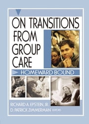 On Transitions From Group Care - Homeward Bound ebook by D Patrick Zimmerman,Richard A. Epstein Jr