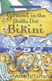 Ghost in the Polka Dot Bikini ebook by Sue Ann Jaffarian