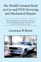 The World's Greatest Book on Car and FWD Servicing and Mechanical Repairs ebook by Lawrence R Rivett