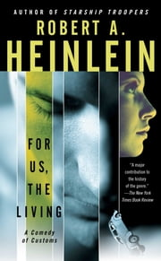 For Us, The Living - A Comedy of Customs ebook by Robert A. Heinlein, Robert James, Ph.D.,...