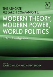 The Ashgate Research Companion to Modern Theory, Modern Power, World Politics - Critical Investigations ebook by Dr Nevzat Soguk,Dr Scott G Nelson,Professor James Der Derian