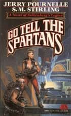 Go Tell the Spartans eBook by Jerry Pournelle, S. M. Stirling