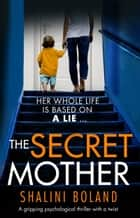 The Secret Mother - A gripping psychological thriller that will have you hooked 電子書 by Shalini Boland