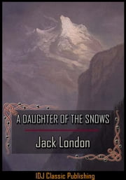 A DAUGHTER OF THE SNOWS [Full Classic Illustration]+[New Illustration]+[Active TOC] ebook by Jack London