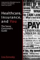 Healthcare, Insurance, and You ebook by Lisa Zamosky