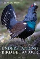 Understanding Bird Behaviour ebook by Mr Stephen Moss